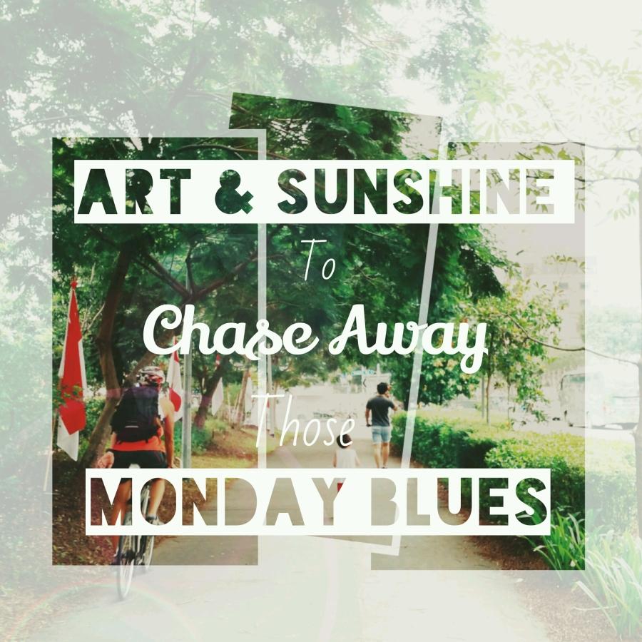 Art & sunshine to chase away those Mondayblues
